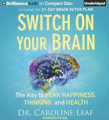 Switch on Your Brain: The Key to Peak Happiness, Thinking, and Health -unabridged audiobook on CD  -     Narrated By: Joyce Bean     By: Dr. Caroline Leaf