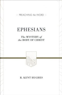 Ephesians: The Mystery of the Body of Christ  (Preaching the Word)  -     By: R. Kent Hughes