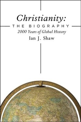 Christianity, The Biography: 2000 Years of Global History  -     By: Ian J. Shaw