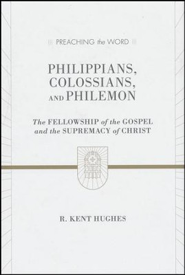 Philippians, Colossians, Philemon: The Fellowship of the Gospel and the Supremacy of Christ (Preaching the Word)  -     By: R. Kent Hughes
