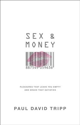 Sex & Money: Pleasures That Leave You Empty and Grace That Satisfies  -     By: Paul David Tripp