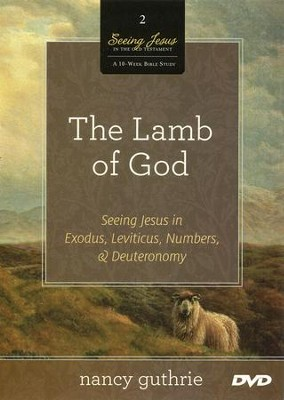 The Lamb of God DVD: Seeing Jesus in Exodus, Leviticus, Numbers, and Deuteronomy  -     By: Nancy Guthrie
