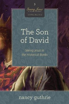 The Son of David: Seeing Jesus in the Historical Books  -     By: Nancy Guthrie