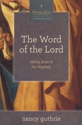 The Word of the Lord: Seeing Jesus in the Prophets  -     By: Nancy Guthrie
