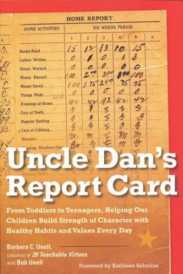 Uncle Dan's Report Card: From Toddlers to Teenagers, Helping Our Children Build Strength of Character with Healthy Habits and Values Every Day   -     By: Barbara C. Unell, Bob Unell