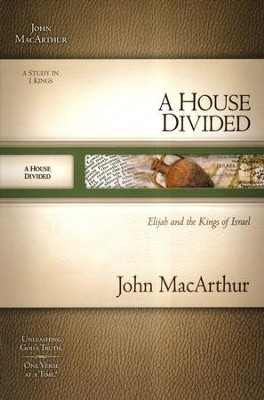 A House Divided, Elijah and the Kings of Israel: MacArthur Old Testament Study Guide  -     By: John MacArthur