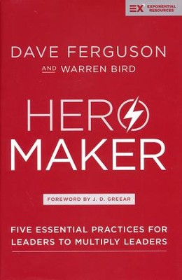 Hero Maker: Five Essential Practices for Leaders to Multiply Leaders  -     By: Dave Ferguson, Warren Bird