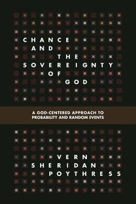 Chance and the Sovereignty of God: A God-Centered Approach to Probability and Random Events  -     By: Vern S. Poythress