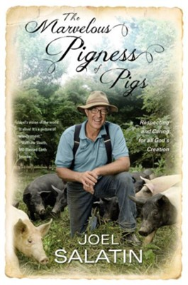 Pigness Of Pigs: Respecting And Caring For All God'S Creation  -     By: Joel Salatin