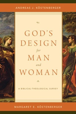 God's Design for Man and Woman: A Biblical-Theological Survey  -     By: Andreas J. Kostenberger, Margaret Elizabeth Kostenberger