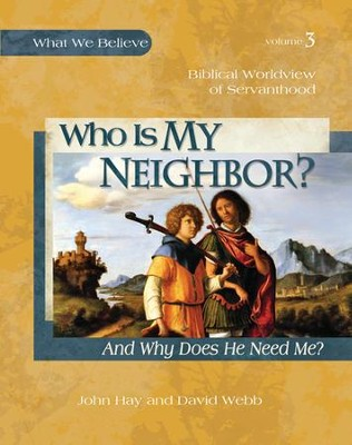 Who is My Neighbor? What We Believe, Volume 3   -     By: David Webb, John Hay