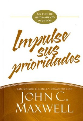 Impulse sus Prioridades: Un Plan de Mejoramiento de 90 Días  (Jumpstart Your Priorities: A 90-Day Improvement Plan)  -     By: John C. Maxwell