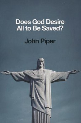 Does God Desire All to Be Saved?  -     By: John Piper