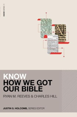 Know How We Got Our Bible  -     Edited By: Justin S. Holcomb     By: Ryan M. Reeves, Charles Hill