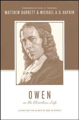 Owen on the Christian Life: Living for the Glory of God in Christ  -     By: Matthew Barrett, Michael Haykin