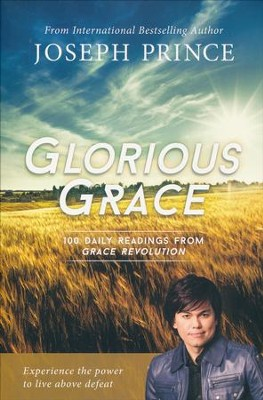 Glorious Grace: 100 Daily Readings from Grace Revolution  -     By: Joseph Prince