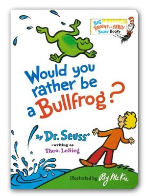 Would You Rather Be a Bullfrog?  -     By: Dr. Seuss