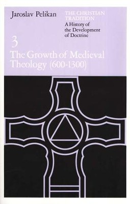 The Growth of Medieval Theology (600-1300), Christian Tradition, #3  -     By: Jaroslav Pelikan