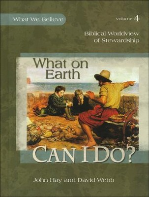 What on Earth Can I Do? What We Believe, Volume 4   -     By: David Webb, John Hay