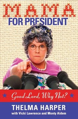 Mama for President: Good Lord, Why Not? - eBook  -     By: Vicki Lawrence