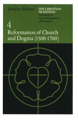Reformation of Church and Dogma (1300-1700), Christian Tradition #4  -     By: Jaroslav Pelikan