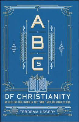 ABC's of Christianity: An Outline for Living in the Now and Relating to God  -     By: Terdema Ussery