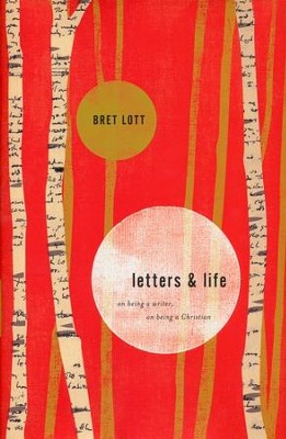 Letters and Life: On Being a Writer, On Being a Christian  -     By: Bret Lott