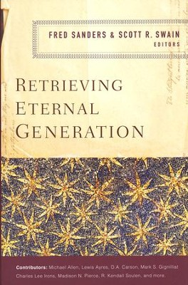 Retrieving Eternal Generation  -     Edited By: Fred Sanders, Scott R. Swain     By: Fred Sanders & Scott R. Swain, eds.