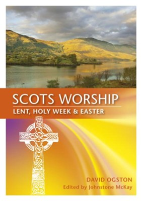 Scots Worship: Lent, Holy Week & Easter  -     Edited By: Johnston McKay     By: David Ogston