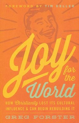 Joy for the World: How Christianity Lost Its Cultural Influence and Can Begin Rebuilding It  -     By: Greg Forster