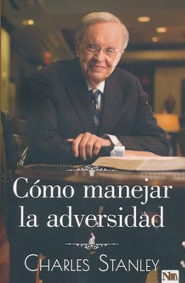 Cómo manejar la adversidad (How to Handle Adversity)   -     By: Charles Stanley