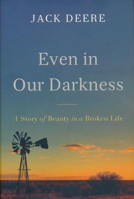 Even in Our Darkness: A Story of Beauty in a Broken Life - Slightly Imperfect  -     By: Jack Deere