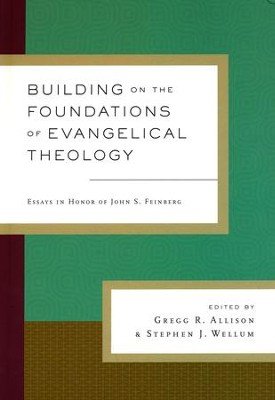building on the foundations of evangelical theology essays in  building on the foundations of evangelical theology essays in honor of john s feinberg