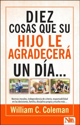 10 cosas que su hijo le agradecera…un dia (10 Things Your Teen Will Thank You For…Someday)  -     By: William Coleman