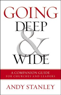 Going Deep & Wide: A Companion Guide for Churches and Leaders  -     By: Andy Stanley