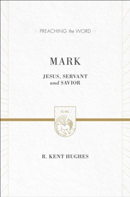 Mark: Jesus, Servant and Savior, New edition  -     By: R. Kent Hughes