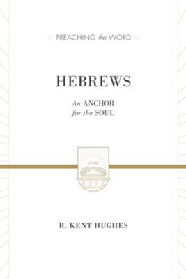 Hebrews: An Anchor for the Soul (Preaching the Word, ESV Edition)   -     By: R. Kent Hughes