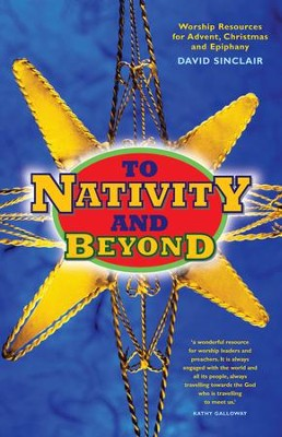 To Nativity and Beyond: All-age worship resources for Advent, Christmas and Epiphany  -     By: David Sinclair, Kathy Galloway