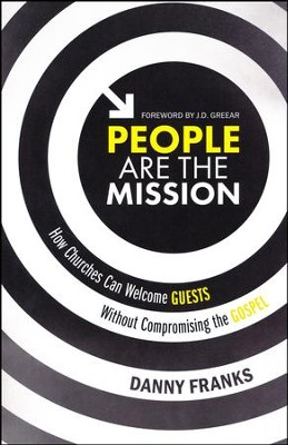 People Are the Mission: How Churches Can Welcome Guests Without Compromising the Gospel  -     By: Danny Franks, J.D. Greear
