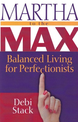 Martha to the Max: Balanced Living for Perfectionists   -     By: Debi Stack