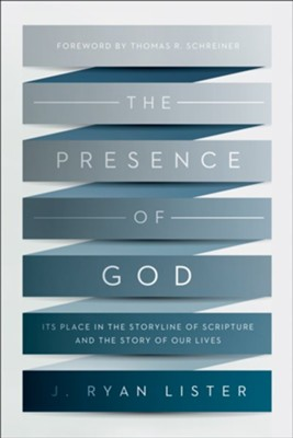 The Presence of God: Its Place in the Storyline of Scripture and the Story of Our Lives  -     By: J. Ryan Lister, Thomas R. Schreiner
