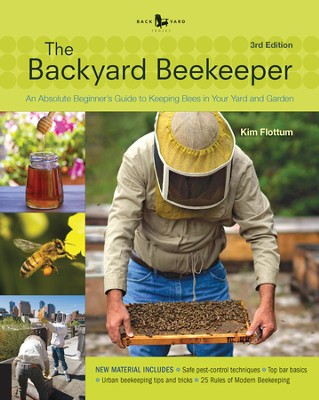 Backyard Beekeeper, 3rd Edition: An Absolute Beginners's Guide to Keeping Bees in Your Yard and Garden  -     By: Kim Flottum