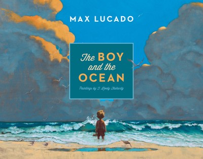 The Boy and the Ocean  -     By: Max Lucado     Illustrated By: T. Lively Fluharty
