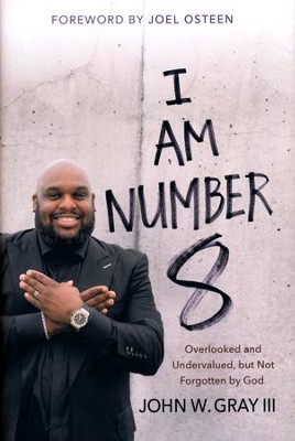 I Am Number 8: Overlooked and Undervalued, but Not Forgotten by God  -     By: John Gray