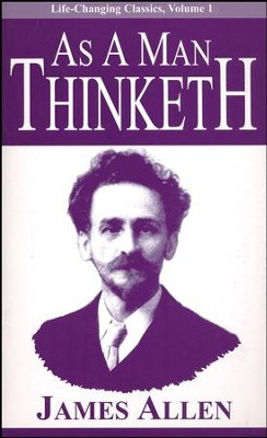 As a Man Thinketh  -     By: James Allen