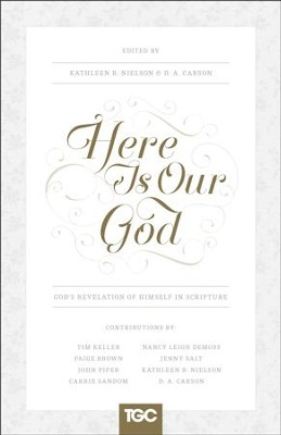Here Is Our God: God's Revelation of Himself in Scripture  -     Edited By: Kathleen B. Nielson, D.A. Carson     By: Nancy Leigh DeMoss, John Piper, Timothy Keller, Jenny Salt & Others