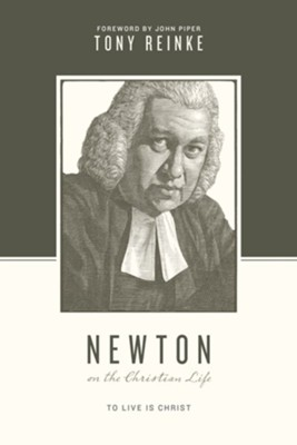 Newton on the Christian Life: To Live Is Christ  -     By: Tony Reinke, John Piper, Stephen J. Nichols