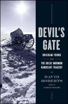 Devil's Gate: Brigham Young and The Great Mormon Handcart Tragedy  -     By: David Roberts