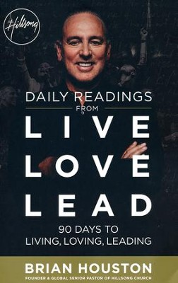 Daily Readings from Live Love Lead: 90 Days to Living, Loving, Leading  -     By: Brian Houston