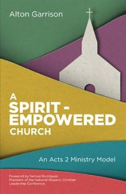 A Spirit-Empowered Church: An Acts 2 Ministry Model   -     By: Alton Garrison